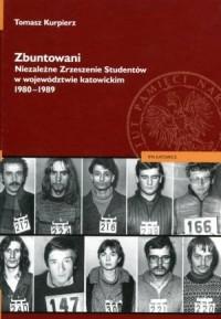 Zbuntowani. Niezależne Zrzeszenie Studentów w województwie katowickim 1980-1989 - okładka książki