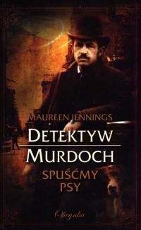 Detektyw Murdoch. Spuśćmy psy - okładka książki