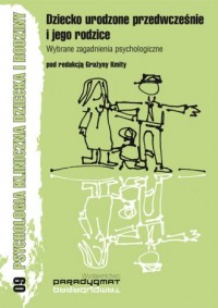 Dziecko urodzone przedwcześnie i jego rodzice. Wybrane zagadnienia psychologiczne - okładka książki