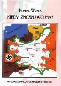 Kiedy znowu wojna? - Konrad Wrzos - okładka książki