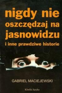 Nigdy nie oszczędzaj na jasnowidzu i inne prawdziwe historie - okładka książki