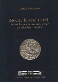 Nocny łowca i inni... Sceny łowieckie na monetach ze Skarbu hutnika - okładka książki