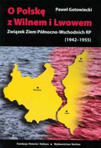 O Polskę z Wilnem i Lwowem. Związek - okładka książki