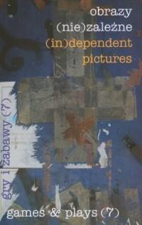 Obrazy (nie)zależne - gry i zabawy (7) - okładka książki