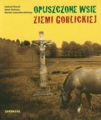 Opuszczone wsie ziemi gorlickiej - okładka książki