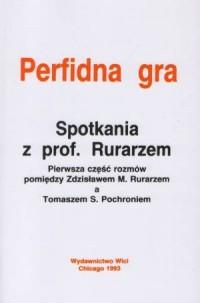 Perfidna Gra. Spotkania z prof. Rurarzem. Pierwsza część rozmów pomiędzy Zdzisławem M. Rurarzem a Tomaszem S. Prochoniem - okładka książki