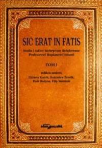 Sic erat in fatis. Studia i szkice historyczne dedykowane Profesorowi Bogdanowi Rokowi. Tom 1 - okładka książki