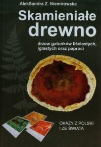 Skamieniałe drewno drzew gatunków liściastych, iglastych oraz paproci. Okazy z Polski i ze świata - okładka książki