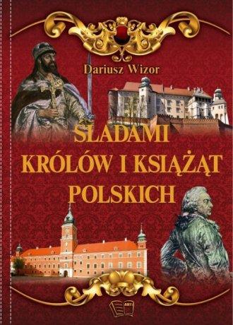 Śladami królów i książąt polskich - okładka książki