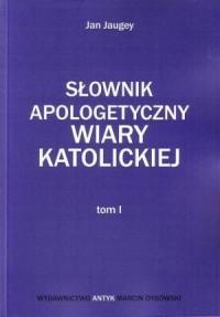 Słownik Apologetyczny Wiary Katolickiej. - okładka książki