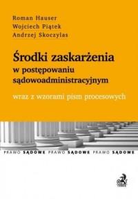 Środki zaskarżenia w postępowaniu sądowoadministracyjnym wraz z wzorami pism procesowych - okładka książki