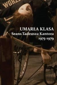 Umarła klasa. Seans Tadeusza Kantora 1975-1979 - okładka książki
