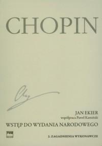 Wstęp do wydania narodowego dzieł Chopina cz. 2. Zagadnienia wykonawcze - okładka książki