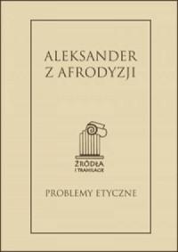 Aleksander z Afrodyzji. Problemy - okładka książki