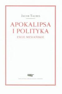 Apokalipsa i polityka. Eseje mesjańskie - okładka książki