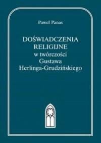 Doświadczenia religijne w twórczości Gustawa Herlinga-Grudzińskiego - okładka książki