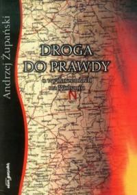 Droga do prawdy o wydarzeniach na Wołyniu - okładka książki
