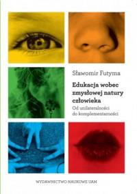 Edukacja wobec zmysłowej natury - okładka książki