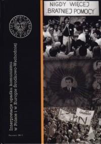 Interpretacje upadku komunizmu w Polsce i w Europie Środkowo-Wschodniej - okładka książki