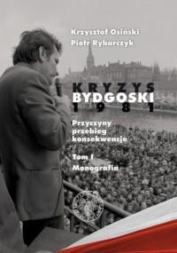 Kryzys Bydgoski 1981. Przyczyny, przebieg, konsekwencje. Tom 1. Monografia - okładka książki