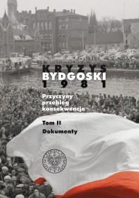 Kryzys Bydgoski 1981. Przyczyny, przebieg, konsekwencje. Tom 2. Dokumenty - okładka książki