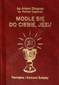 Modlę się do Ciebie Jezu. Pamiątka - bp Antoni Długosz - okładka książki