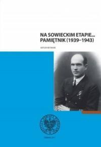 Na sowieckim etapie... Pamiętnik (1939-1943) - okładka książki