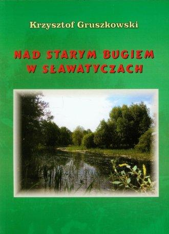 Nad Starym Bugiem w Sławatyczach - okładka książki