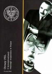 Obrazy PRL. O konceptualizacji realnego socjalizmu w Polsce - okładka książki