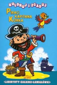 Piraci kapitana Korka. Koloruj i zgaduj. Labirynty, zagadki, łamigłówki - okładka książki