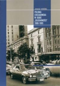 Polonia chicagowska w dobie Solidarności (1980-1989) - okładka książki