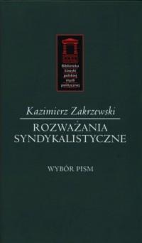 Rozważania syndykalistyczne. Wybór pism. Biblioteka klasyki polskiej myśli politycznej - okładka książki