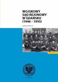 Wojskowy Sąd Rejonowy w Gdańsku (1946-1955) - okładka książki