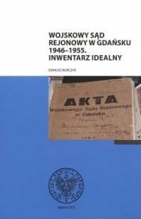 Wojskowy Sąd Rejonowy w Gdańsku (1946-1955). Inwentarz idealny (+ CD) - okładka książki