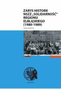 Zarys historii NSZZ Solidarność Regionu Elbląskiego (1980-1989) - okładka książki