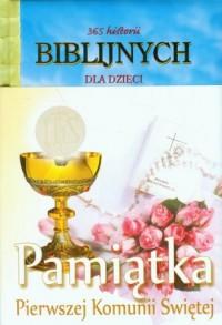 365 historii biblijnych dla dzieci. Pamiątka Pierwszej Komunii Świętej - okładka książki