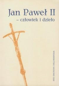 Jan Paweł II - człowiek i dzieło - okładka książki