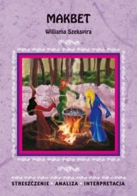 Makbet Williama Szekspira. Streszczenie. Analiza. Interpretacja - okładka podręcznika