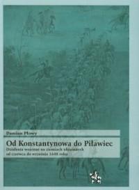 Od Konstantynowa do Piławiec. Działania wojenne na ziemiach ukrainnych od czerwca do września 1648 roku - okładka książki