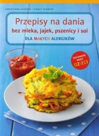 Przepisy na dania bez mleka, jajek, pszenicy i soi dla małych alergików - okładka książki