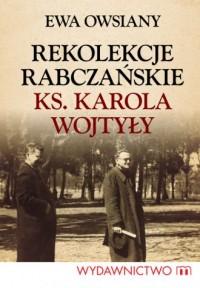Rekolekcje rabczańskie ks. Karola Wojtyły - okładka książki