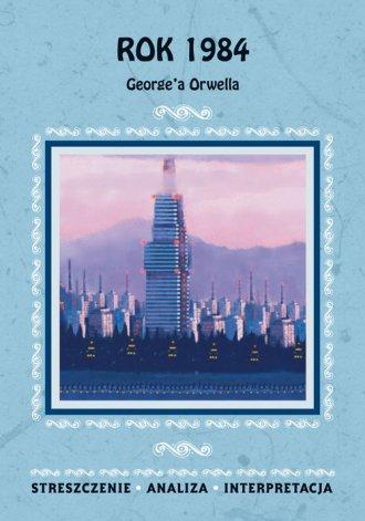 Rok 1984 George a Orwella. Streszczenie. - okładka podręcznika