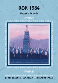 Rok 1984 George a Orwella. Streszczenie. Analiza. Interpretacja - okładka podręcznika
