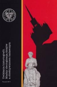 Uwikłania historiografii. Między ideologizacją dziejów a obiektywizmem badawczym - okładka książki