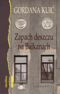 Zapach deszczu na Bałkanach - okładka książki