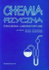 Chemia fizyczna. Ćwiczenia laboratoryjne - okładka książki