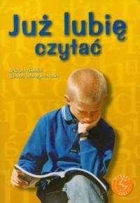 Już lubię czytać. Ćwiczenia w czytaniu ze zrozumieniem dla uczniów szkoły podstawowej i gimnazjum - okładka podręcznika
