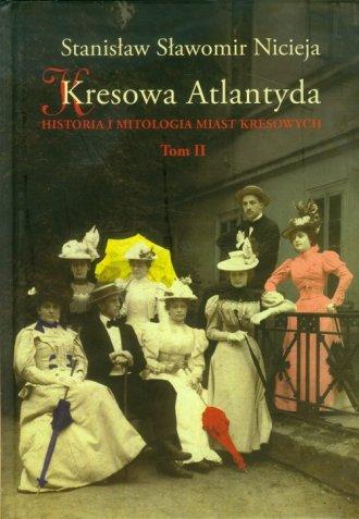Kresowa Atlantyda. Tom 2. Historia - okładka książki