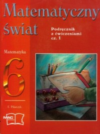 Matematyczny świat. Klasa 6. Szkoła podstawowa. Podręcznik z ćwiczeniami cz. 1 - okładka podręcznika