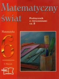 Matematyczny świat. Klasa 6. Szkoła podstawowa. Podręcznik z ćwiczeniami cz. 3 - okładka podręcznika